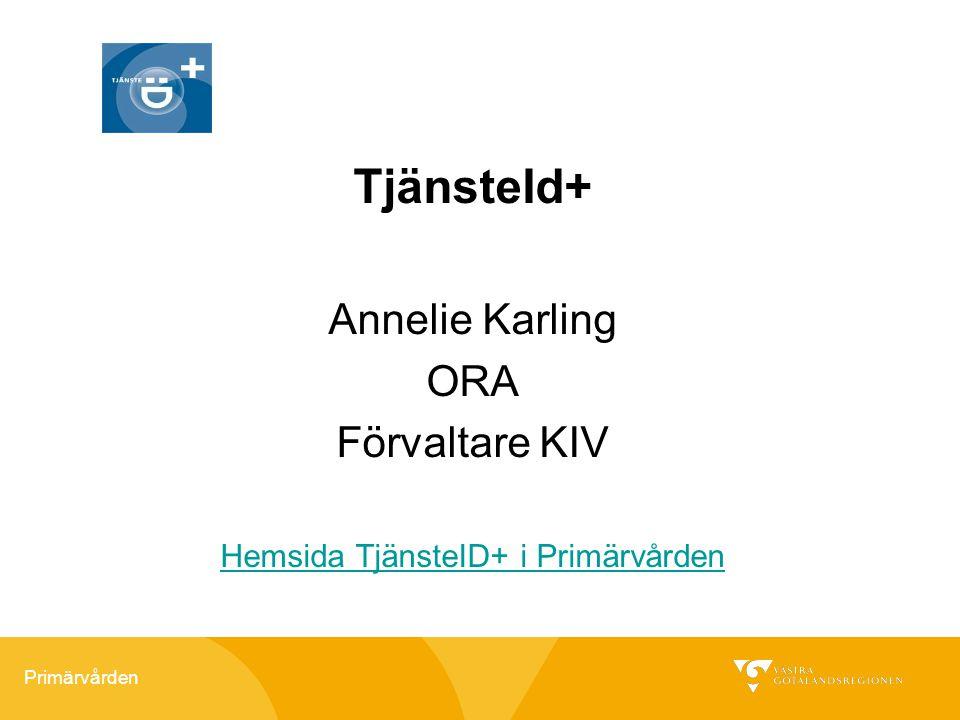 Primärvården TjänsteId+ Annelie Karling ORA Förvaltare KIV Hemsida TjänsteID+ i Primärvården