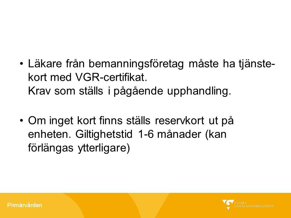 Primärvården Läkare från bemanningsföretag måste ha tjänste- kort med VGR-certifikat. Krav som ställs i pågående upphandling. Om inget kort finns stäl