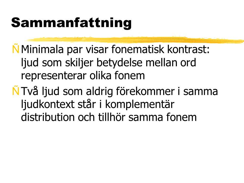 Sammanfattning ÑMinimala par visar fonematisk kontrast: ljud som skiljer betydelse mellan ord representerar olika fonem ÑTvå ljud som aldrig förekomme