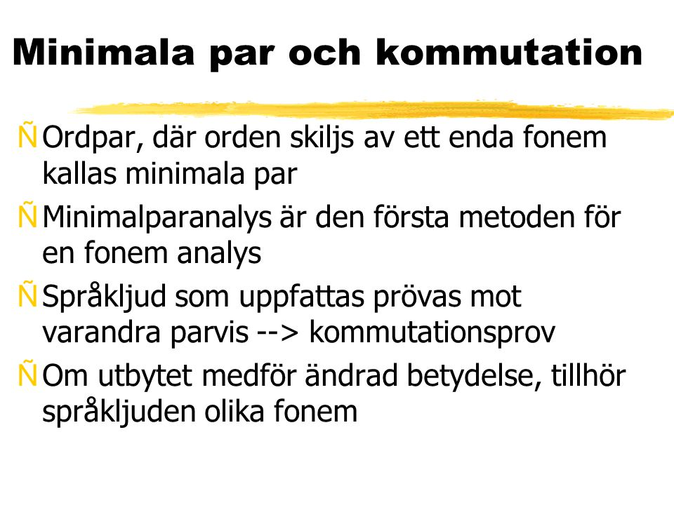 Minimala par och kommutation (ff) ÑLjuden bildar en fonematisk kontrast ÑOm utbytet inte medför ändrad betydelse, tillhör språkljuden samma fonem ÑDessa ljud är varianter eller allofoner av samma fonem ÑVarianter/allofoner av samma fonem bör har artikulatoriska likheter