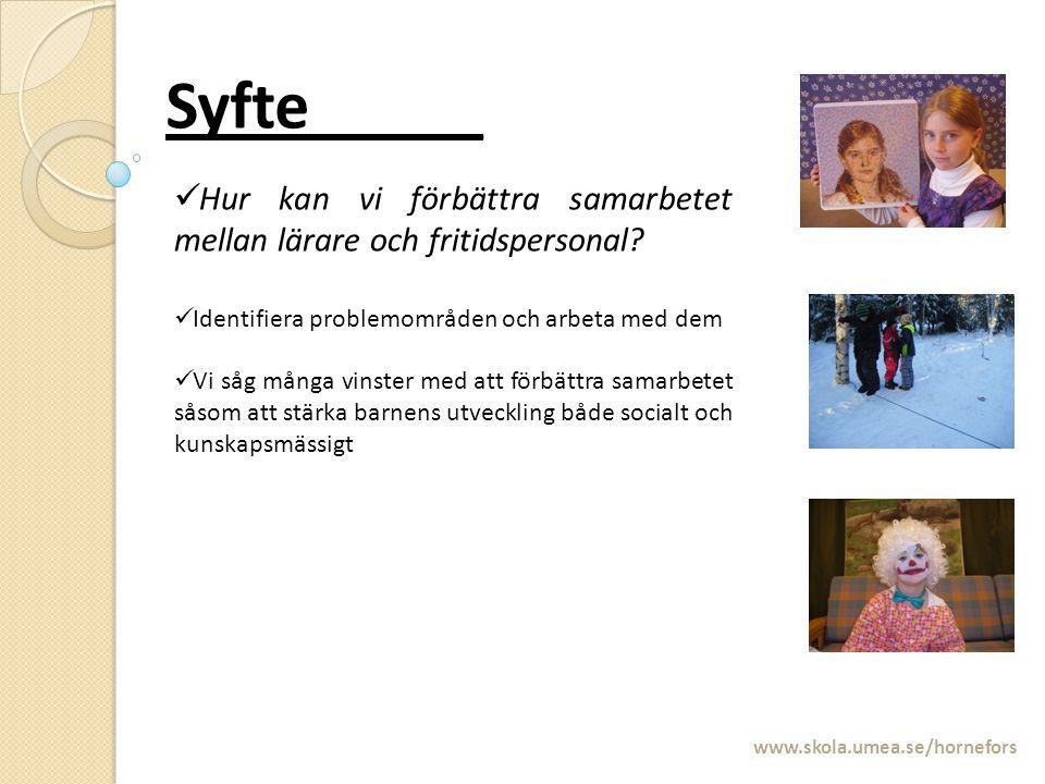 Syfte_____ www.skola.umea.se/hornefors Hur kan vi förbättra samarbetet mellan lärare och fritidspersonal? Identifiera problemområden och arbeta med de