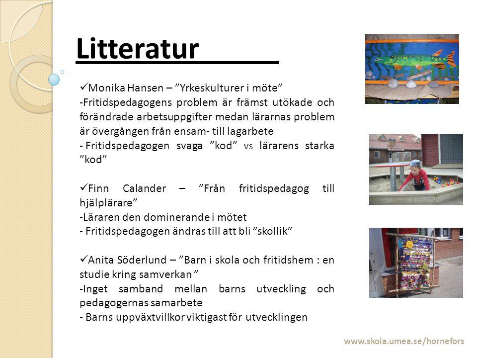 """Litteratur_____ www.skola.umea.se/hornefors Monika Hansen – """"Yrkeskulturer i möte"""" -Fritidspedagogens problem är främst utökade och förändrade arbetsu"""