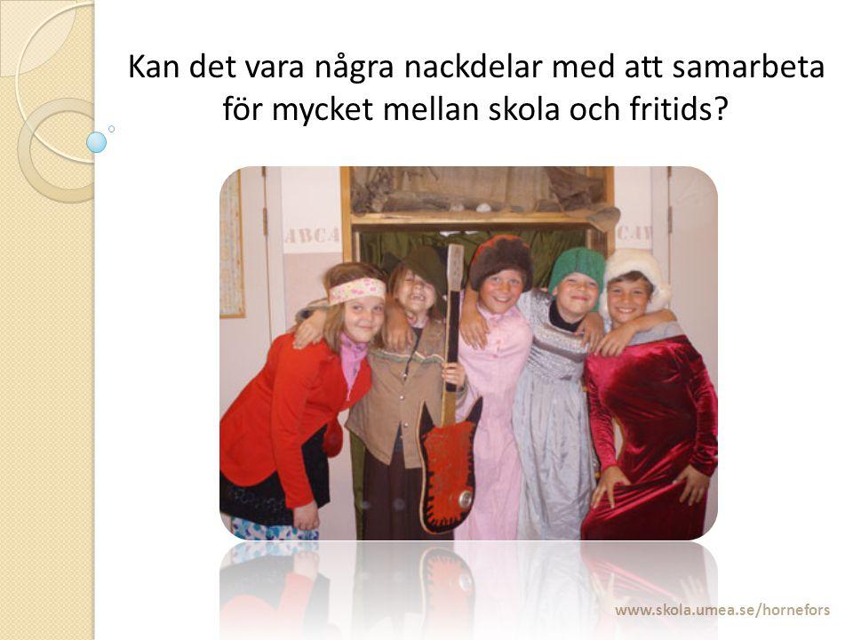 www.skola.umea.se/hornefors Kan det vara några nackdelar med att samarbeta för mycket mellan skola och fritids?