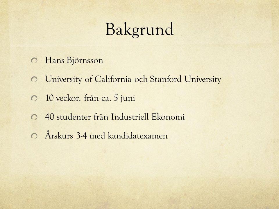 Bakgrund Hans Björnsson University of California och Stanford University 10 veckor, från ca. 5 juni 40 studenter från Industriell Ekonomi Årskurs 3-4