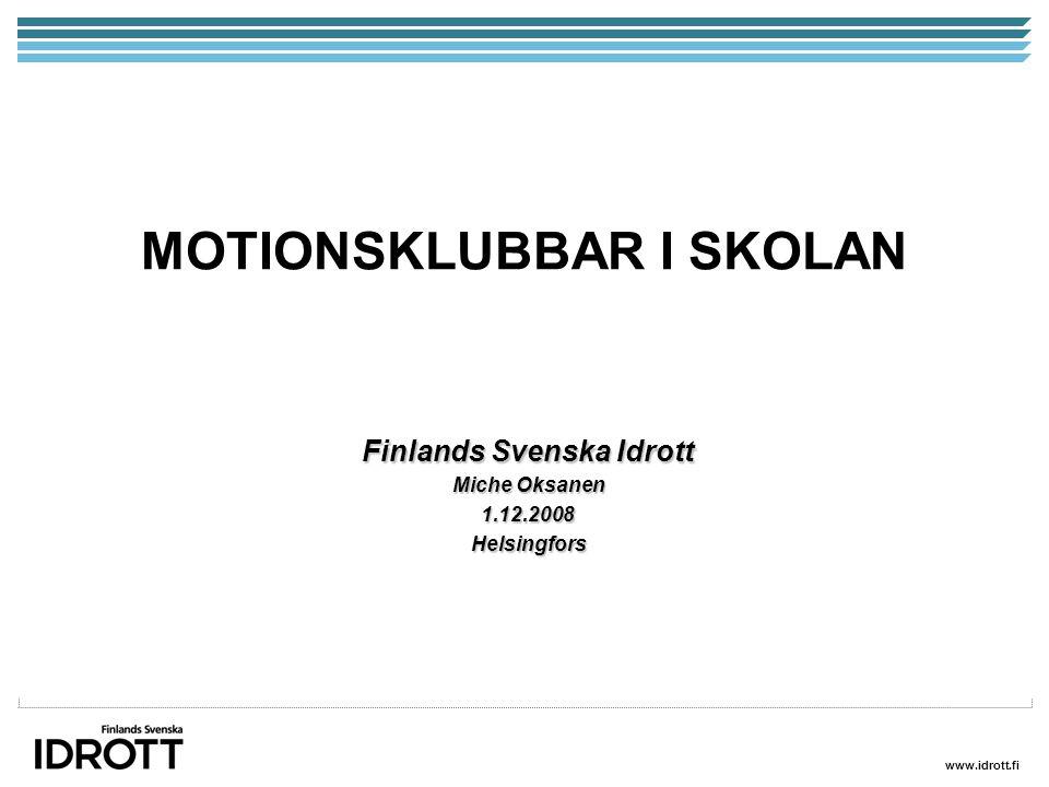 www.idrott.fi MOTIONSKLUBBAR I SKOLAN Finlands Svenska Idrott Miche Oksanen 1.12.2008Helsingfors