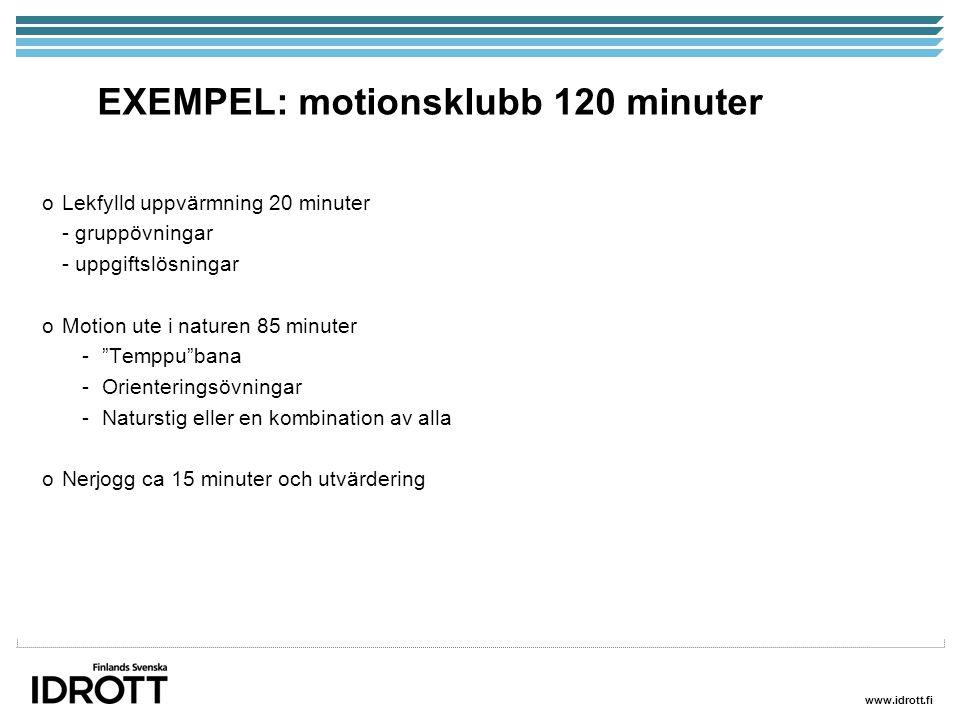 www.idrott.fi EXEMPEL: motionsklubb 120 minuter oLekfylld uppvärmning 20 minuter - gruppövningar - uppgiftslösningar oMotion ute i naturen 85 minuter - Temppu bana -Orienteringsövningar -Naturstig eller en kombination av alla oNerjogg ca 15 minuter och utvärdering