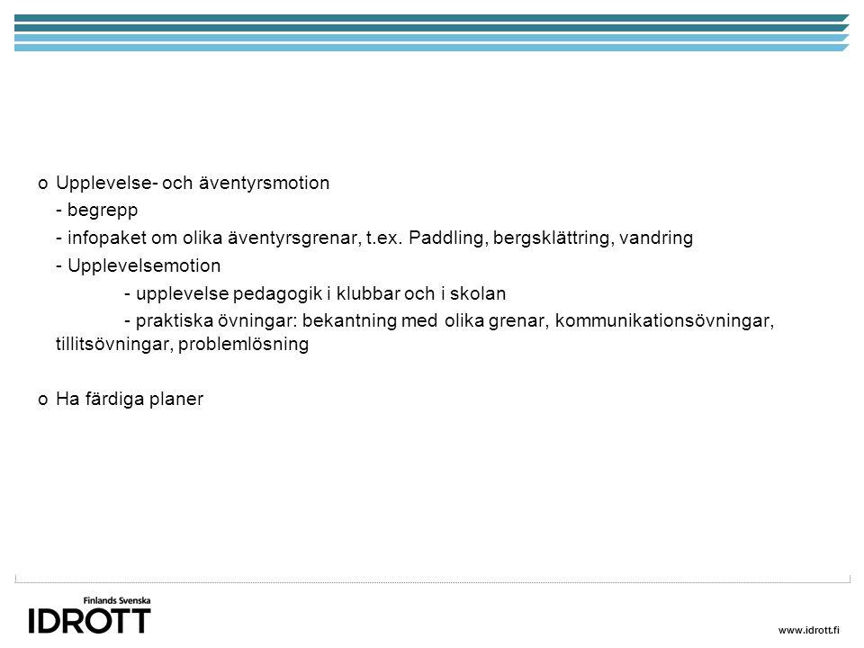 www.idrott.fi oUpplevelse- och äventyrsmotion - begrepp - infopaket om olika äventyrsgrenar, t.ex. Paddling, bergsklättring, vandring - Upplevelsemoti