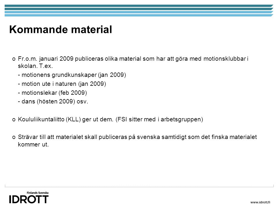 www.idrott.fi Kommande material oFr.o.m. januari 2009 publiceras olika material som har att göra med motionsklubbar i skolan. T.ex. - motionens grundk