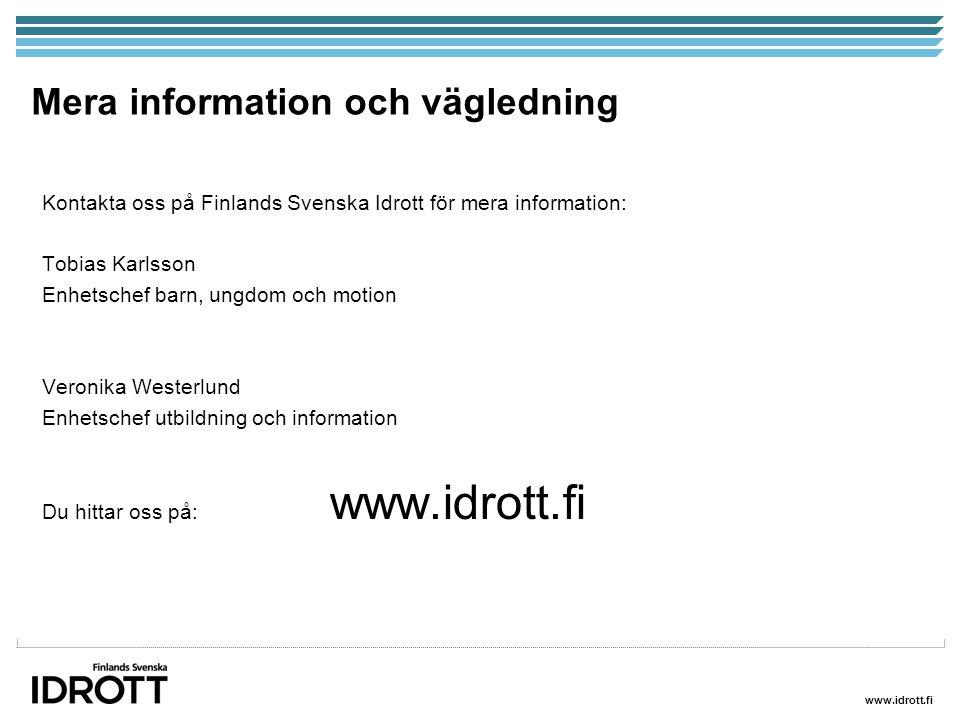 www.idrott.fi Mera information och vägledning Kontakta oss på Finlands Svenska Idrott för mera information: Tobias Karlsson Enhetschef barn, ungdom oc