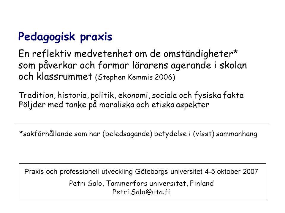 Praxis och professionell utveckling Göteborgs universitet 4-5 oktober 2007 Petri Salo, Tammerfors universitet, Finland Petri.Salo@uta.fi Pedagogisk pr