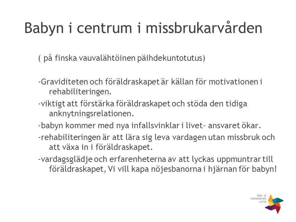 Babyn i centrum i missbrukarvården ( på finska vauvalähtöinen päihdekuntotutus) -Graviditeten och föräldraskapet är källan för motivationen i rehabiliteringen.