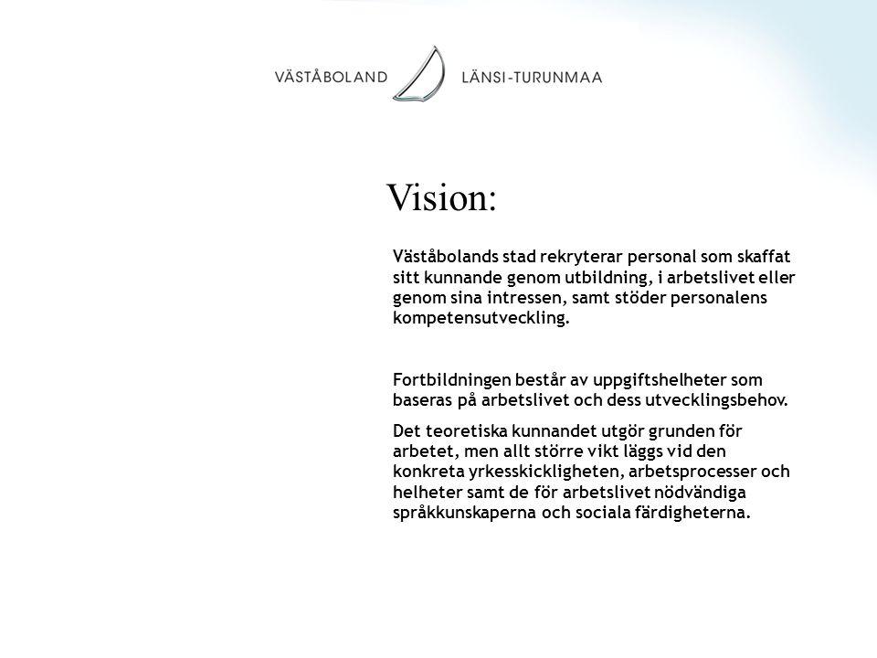 Vision: Väståbolands stad rekryterar personal som skaffat sitt kunnande genom utbildning, i arbetslivet eller genom sina intressen, samt stöder personalens kompetensutveckling.