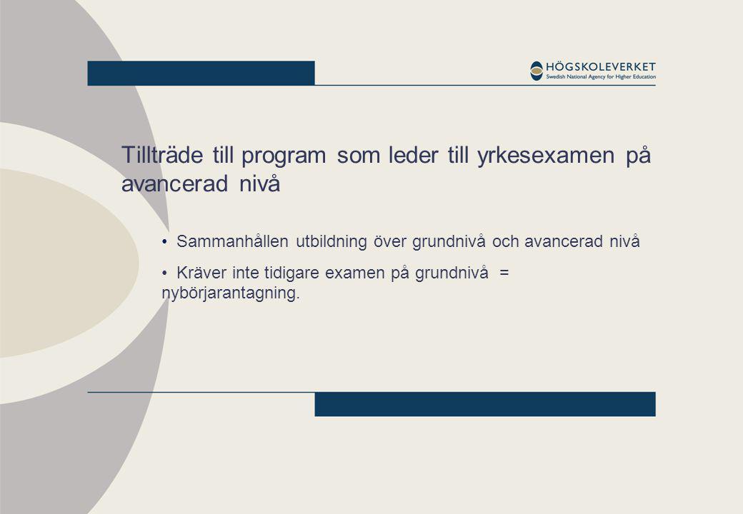 Tillträde till program som leder till yrkesexamen på avancerad nivå Sammanhållen utbildning över grundnivå och avancerad nivå Kräver inte tidigare exa