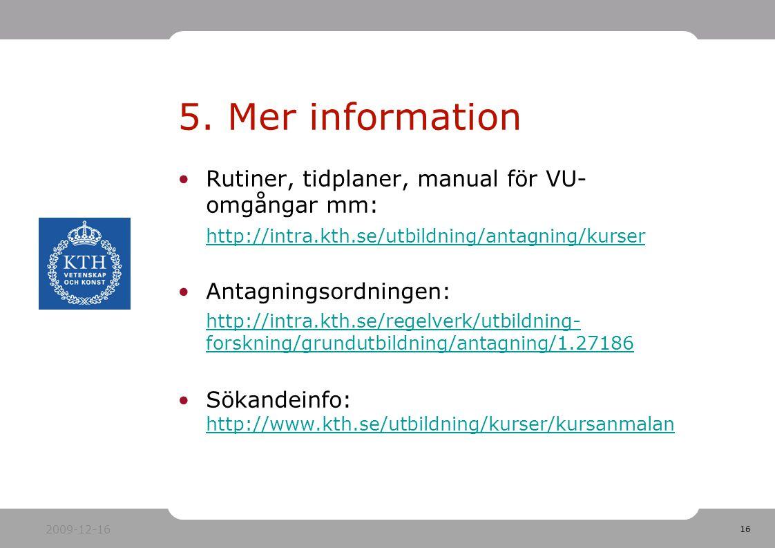 16 Rutiner, tidplaner, manual för VU- omgångar mm: http://intra.kth.se/utbildning/antagning/kurser Antagningsordningen: http://intra.kth.se/regelverk/utbildning- forskning/grundutbildning/antagning/1.27186 Sökandeinfo: http://www.kth.se/utbildning/kurser/kursanmalan http://www.kth.se/utbildning/kurser/kursanmalan 5.