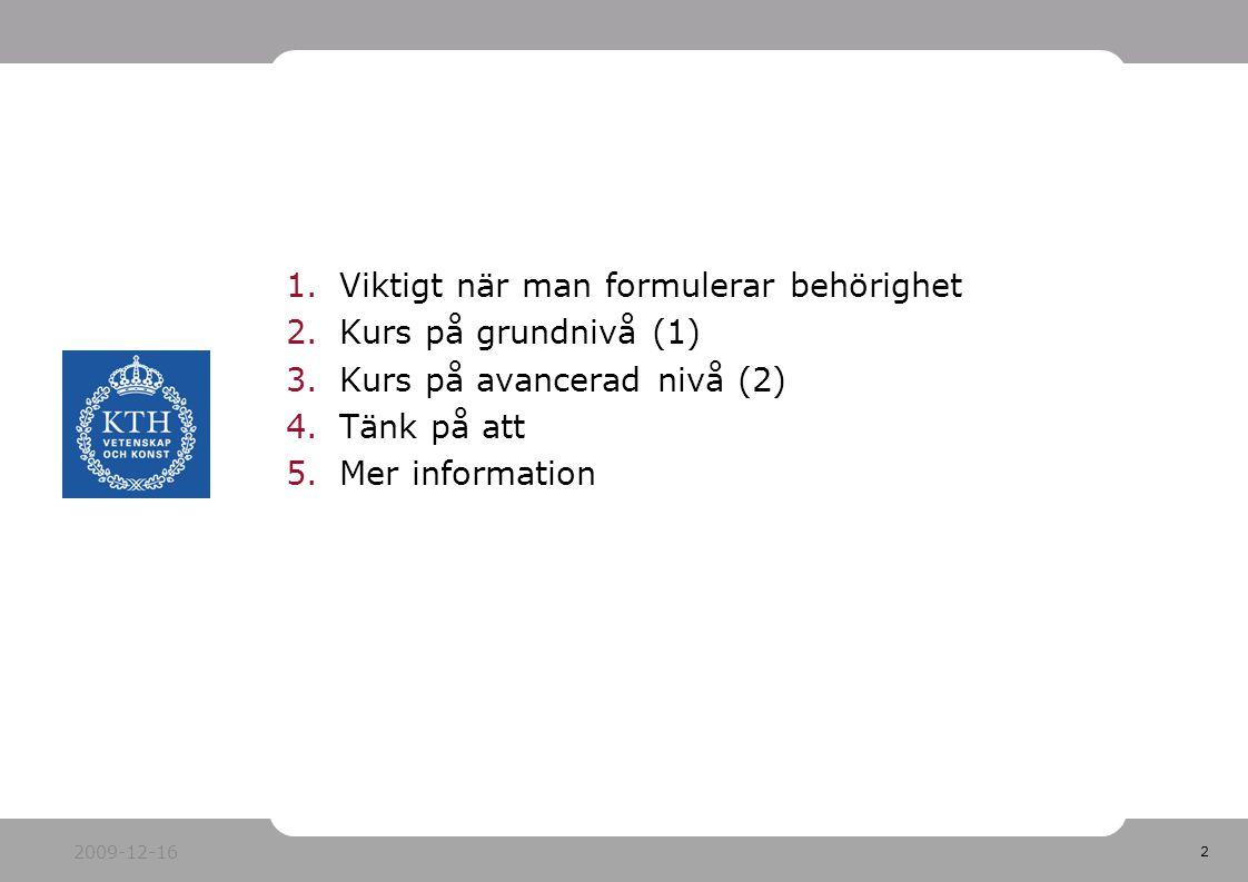 2 1.Viktigt när man formulerar behörighet 2.Kurs på grundnivå (1) 3.Kurs på avancerad nivå (2) 4.Tänk på att 5.Mer information 2009-12-16