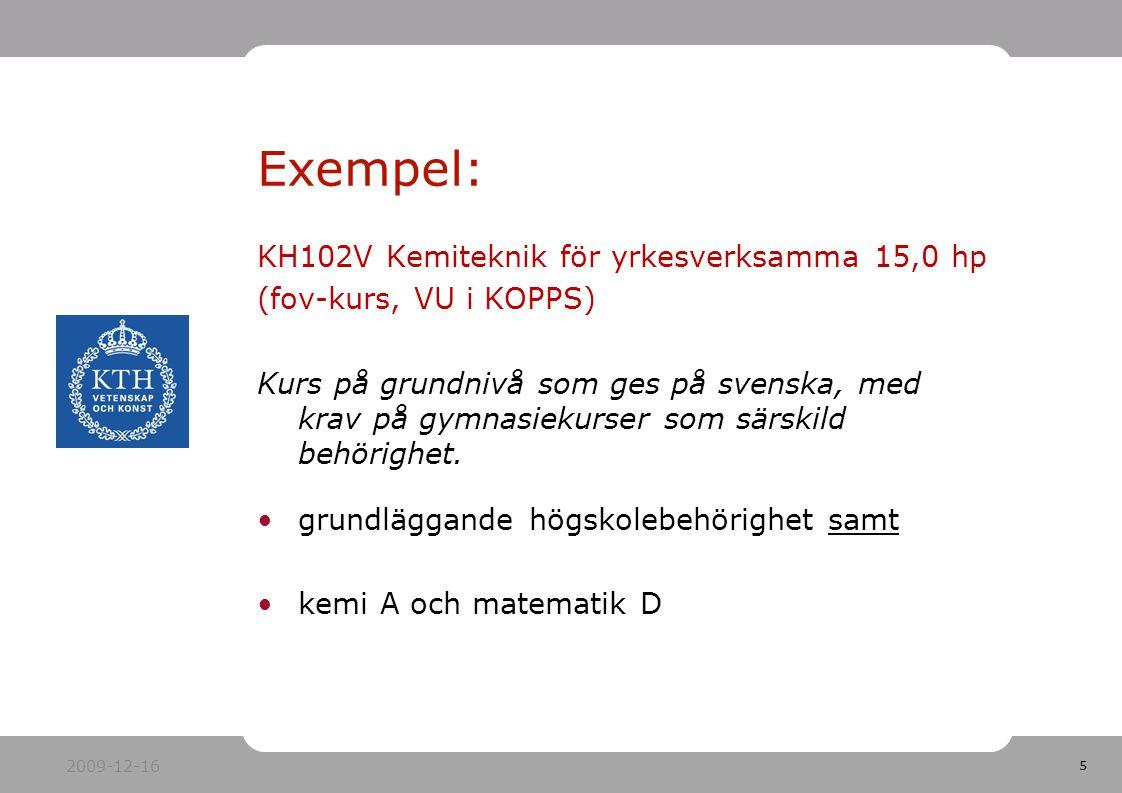 5 KH102V Kemiteknik för yrkesverksamma 15,0 hp (fov-kurs, VU i KOPPS) Kurs på grundnivå som ges på svenska, med krav på gymnasiekurser som särskild behörighet.