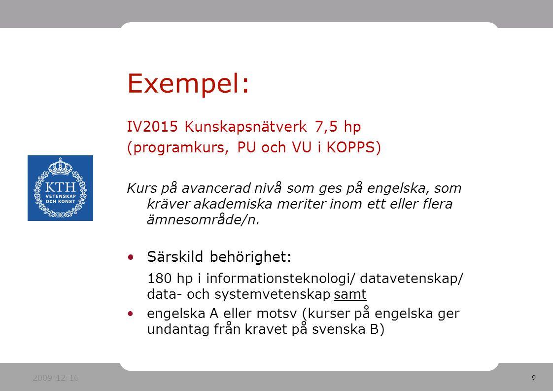 9 IV2015 Kunskapsnätverk 7,5 hp (programkurs, PU och VU i KOPPS) Kurs på avancerad nivå som ges på engelska, som kräver akademiska meriter inom ett eller flera ämnesområde/n.