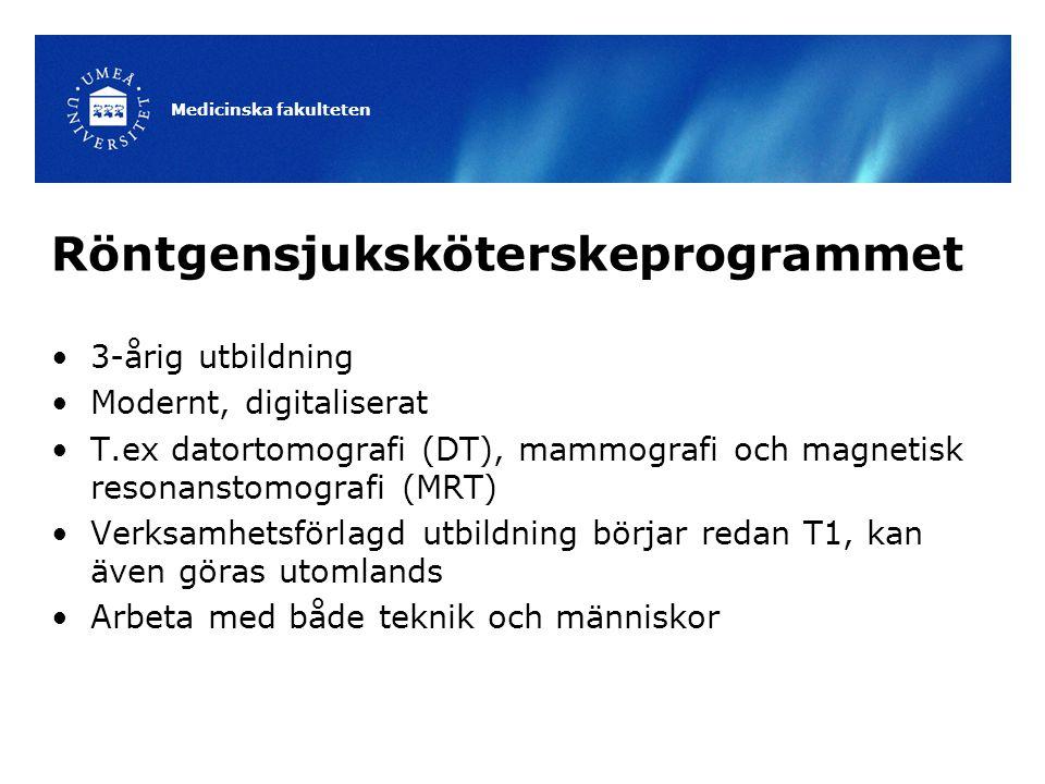 Röntgensjuksköterskeprogrammet 3-årig utbildning Modernt, digitaliserat T.ex datortomografi (DT), mammografi och magnetisk resonanstomografi (MRT) Ver