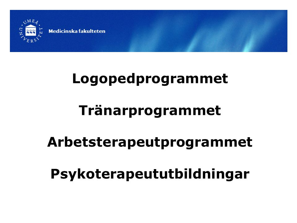 Logopedprogrammet Tränarprogrammet Arbetsterapeutprogrammet Psykoterapeututbildningar Medicinska fakulteten