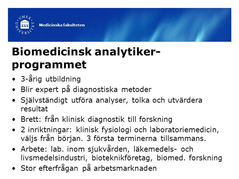 Biomedicinsk analytiker- programmet 3-årig utbildning Blir expert på diagnostiska metoder Självständigt utföra analyser, tolka och utvärdera resultat
