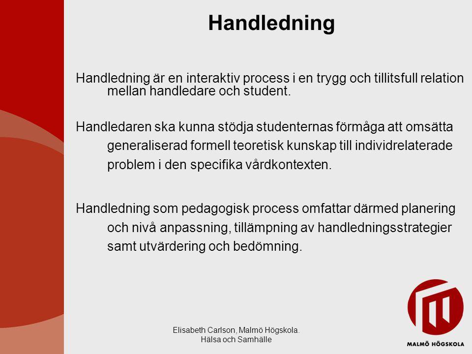 Elisabeth Carlson, Malmö Högskola. Hälsa och Samhälle Handledning Handledning är en interaktiv process i en trygg och tillitsfull relation mellan hand
