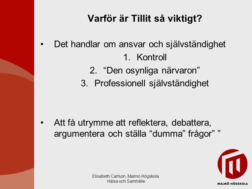 """Elisabeth Carlson, Malmö Högskola. Hälsa och Samhälle Varför är Tillit så viktigt? Det handlar om ansvar och självständighet 1.Kontroll 2.""""Den osynlig"""