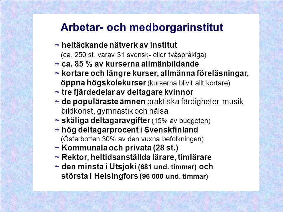 Arbetar- och medborgarinstitut ~ heltäckande nätverk av institut (ca. 250 st. varav 31 svensk- eller tvåspråkiga) ~ ca. 85 % av kurserna allmänbildand