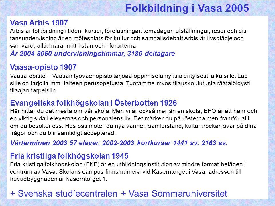 Folkbildning i Vasa 2005 Vasa Arbis 1907 Arbis är folkbildning i tiden: kurser, föreläsningar, temadagar, utställningar, resor och dis- tansundervisni