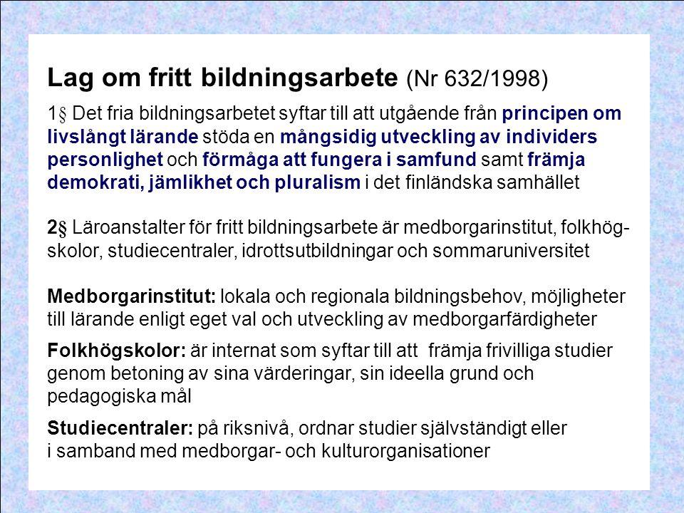 Lag om fritt bildningsarbete (Nr 632/1998) 1§ Det fria bildningsarbetet syftar till att utgående från principen om livslångt lärande stöda en mångsidi