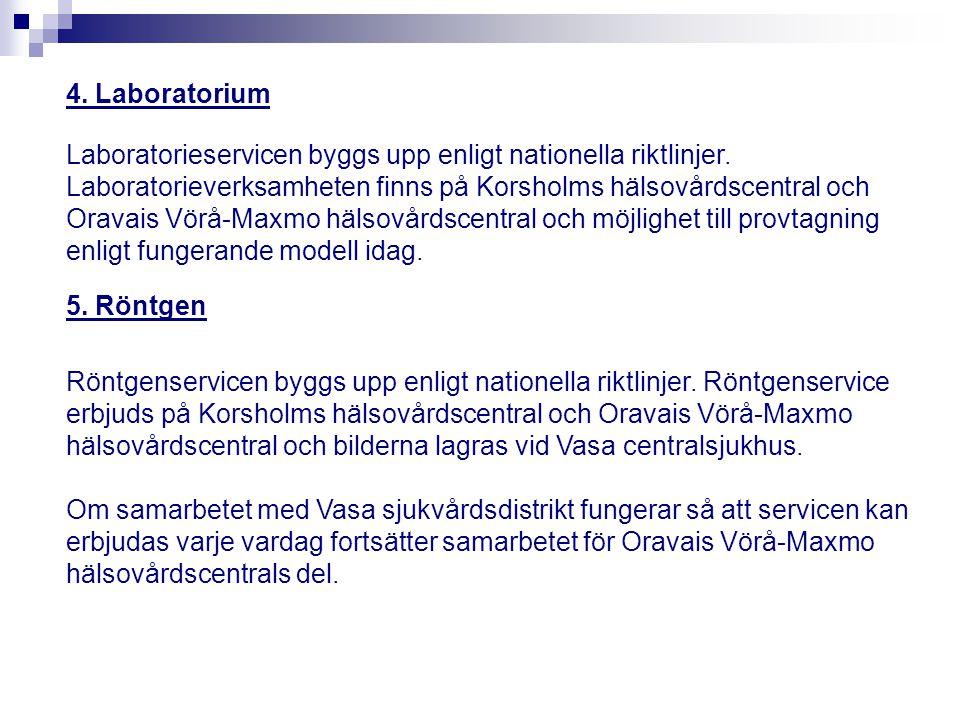 4. Laboratorium Laboratorieservicen byggs upp enligt nationella riktlinjer. Laboratorieverksamheten finns på Korsholms hälsovårdscentral och Oravais V