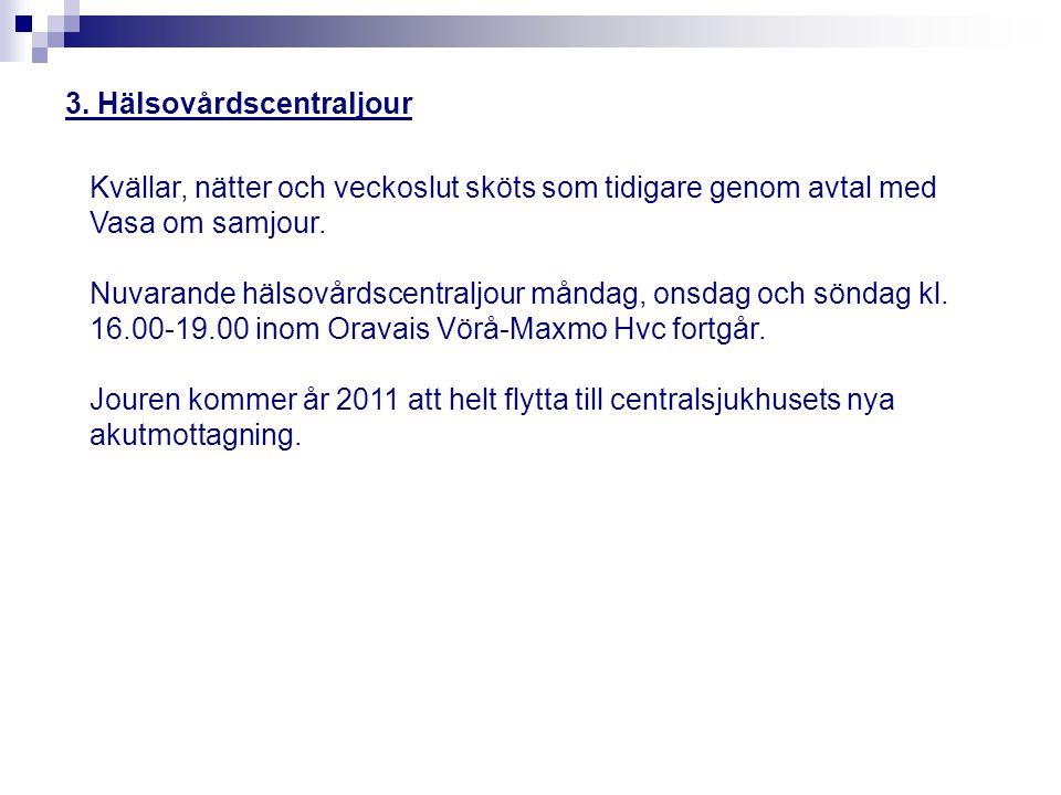 3. Hälsovårdscentraljour Kvällar, nätter och veckoslut sköts som tidigare genom avtal med Vasa om samjour. Nuvarande hälsovårdscentraljour måndag, ons