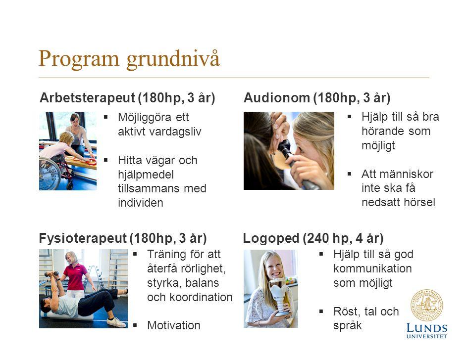 Program grundnivå (fortsätt.) Läkare (hp 550, 5,5år)Sjuksköterska (180, 3 år) Biomedicin (180hp, 3 år)Röntgensjuksköterska (180hp, 3 år)  Kunskap om människan på cellnivå  Forskning för att hitta orsak till och effekter av sjukdom  Diagnostisera sjukdom och skador  Ordinera rätt medicin och behandling  Ansvar för patientens omvårdnad  Arbetsledning ingår en del i omvårdnads- ansvaret  Genomföra säkra röntgenunder- sökningar i möte med patienten  Tydliga bilder, bildbehandling