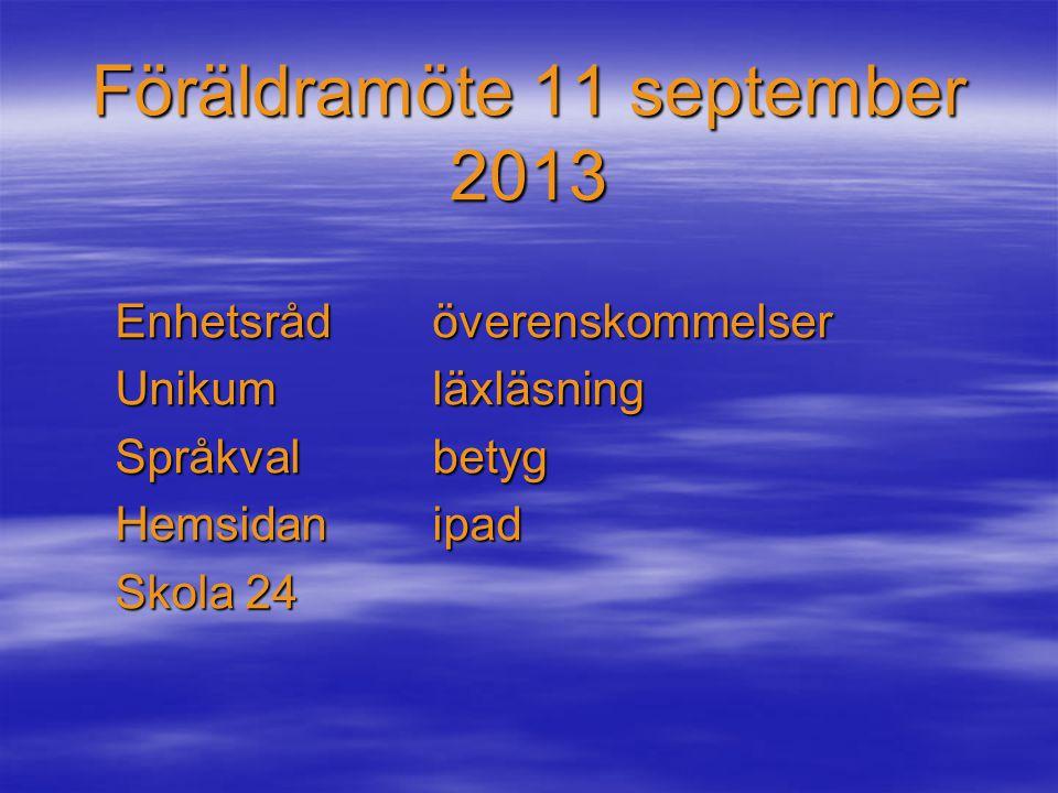Föräldramöte 11 september 2013 Enhetsrådöverenskommelser Unikumläxläsning Språkvalbetyg Hemsidanipad Skola 24