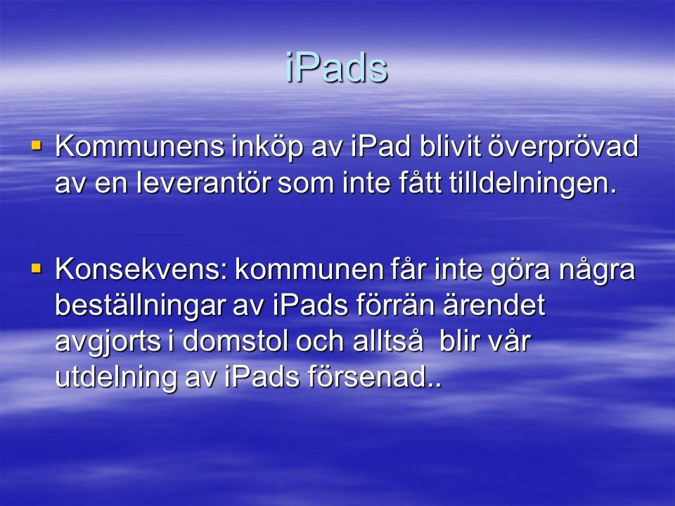 iPads  Kommunens inköp av iPad blivit överprövad av en leverantör som inte fått tilldelningen.  Konsekvens: kommunen får inte göra några beställning