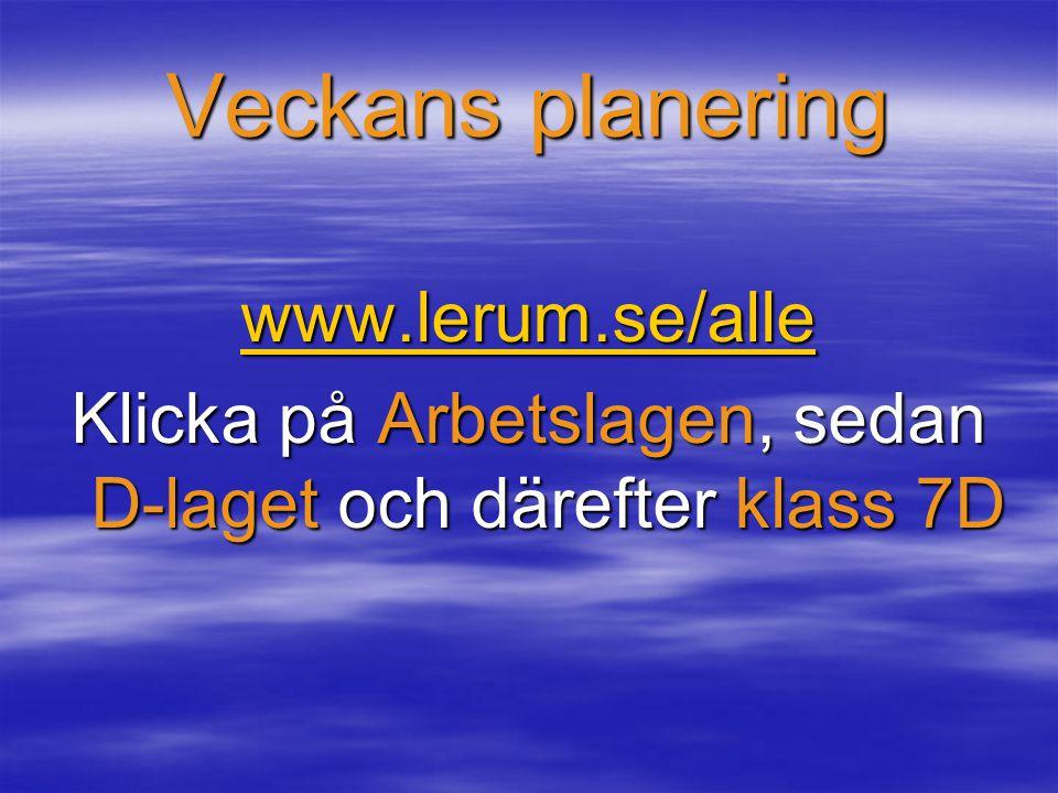 Veckans planering www.lerum.se/alle Klicka på Arbetslagen, sedan D-laget och därefter klass 7D