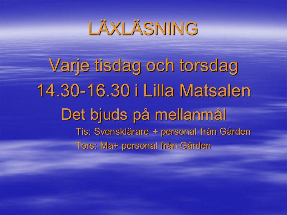 LÄXLÄSNING Varje tisdag och torsdag 14.30-16.30 i Lilla Matsalen Det bjuds på mellanmål Tis: Svensklärare + personal från Gården Tis: Svensklärare + p