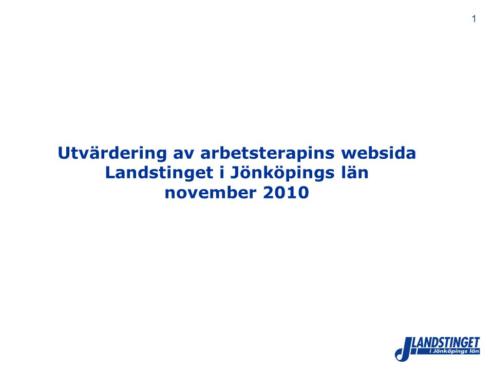 1 Utvärdering av arbetsterapins websida Landstinget i Jönköpings län november 2010