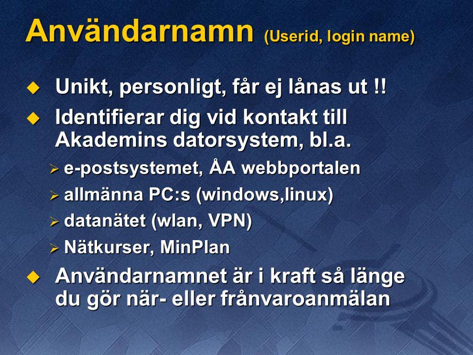 Användarnamn (Userid, login name)  Unikt, personligt, får ej lånas ut !!  Identifierar dig vid kontakt till Akademins datorsystem, bl.a.  e-postsys
