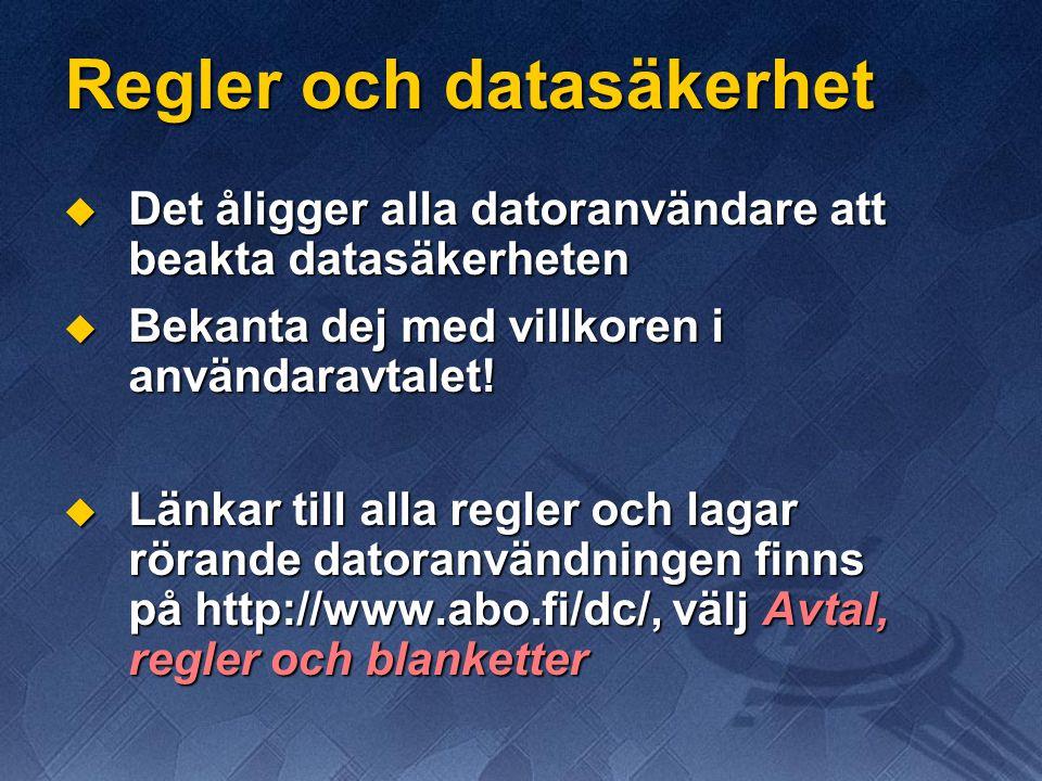 Regler och datasäkerhet  Det åligger alla datoranvändare att beakta datasäkerheten  Bekanta dej med villkoren i användaravtalet.