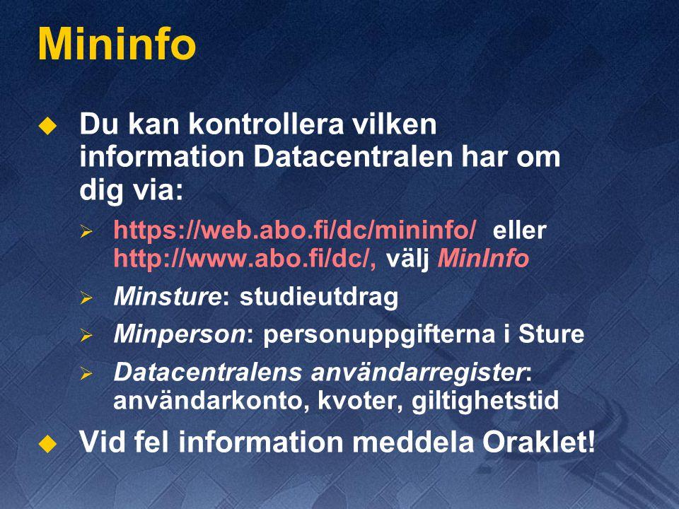Mininfo   Du kan kontrollera vilken information Datacentralen har om dig via:   https://web.abo.fi/dc/mininfo/ eller http://www.abo.fi/dc/, välj MinInfo   Minsture: studieutdrag   Minperson: personuppgifterna i Sture   Datacentralens användarregister: användarkonto, kvoter, giltighetstid   Vid fel information meddela Oraklet!