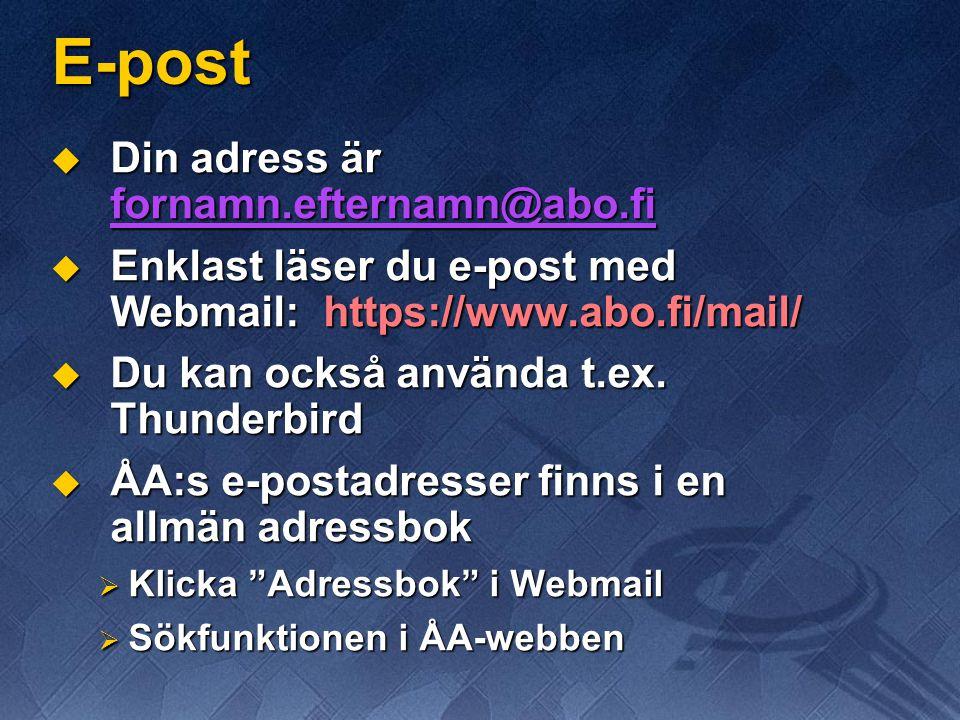 E-post  Din adress är fornamn.efternamn@abo.fi fornamn.efternamn@abo.fi  Enklast läser du e-post med Webmail: https://www.abo.fi/mail/  Du kan ocks