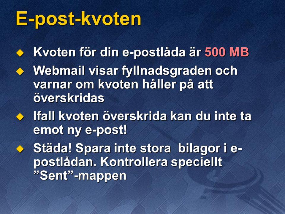 E-post-kvoten  Kvoten för din e-postlåda är 500 MB  Webmail visar fyllnadsgraden och varnar om kvoten håller på att överskridas  Ifall kvoten överskrida kan du inte ta emot ny e-post.