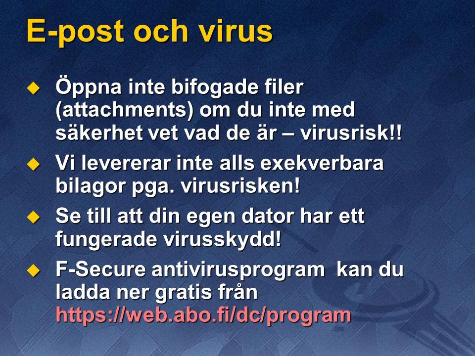 E-post och virus  Öppna inte bifogade filer (attachments) om du inte med säkerhet vet vad de är – virusrisk!!  Vi levererar inte alls exekverbara bi