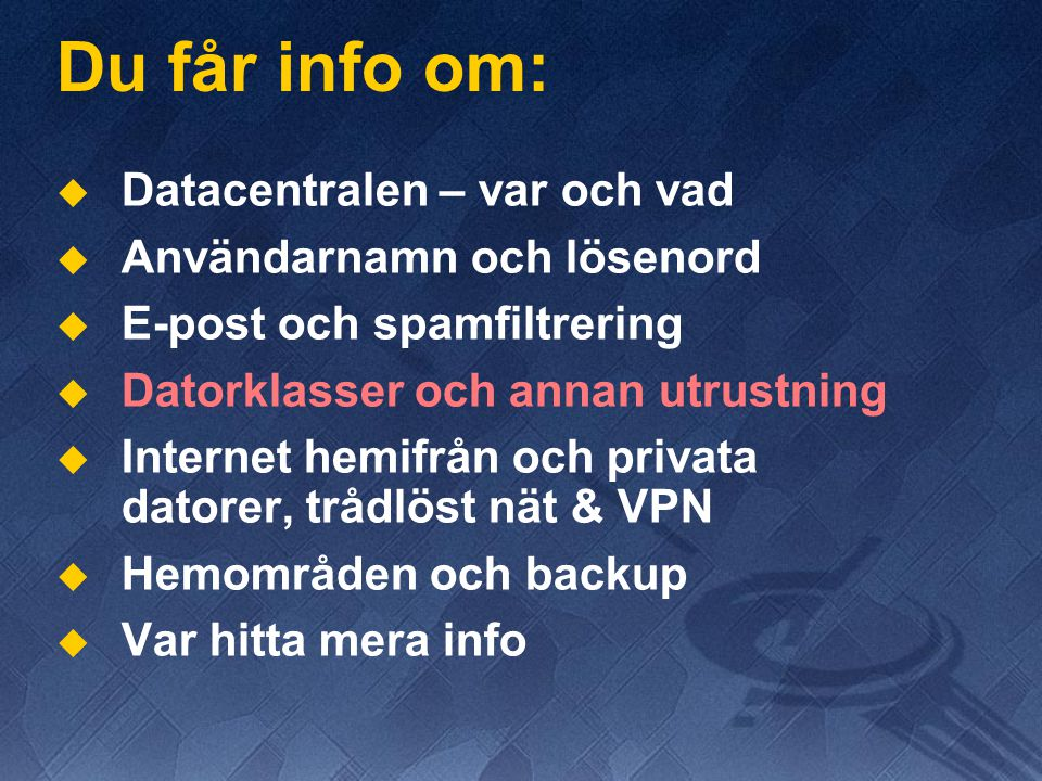 Du får info om:   Datacentralen – var och vad   Användarnamn och lösenord   E-post och spamfiltrering   Datorklasser och annan utrustning  