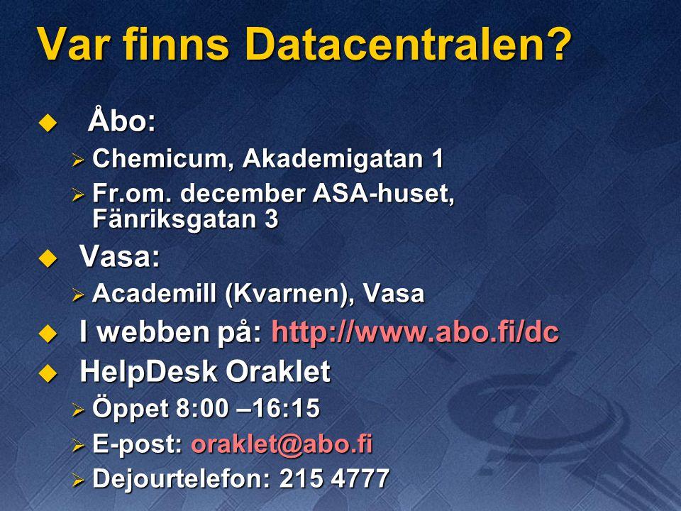 Var finns Datacentralen?  Åbo:  Chemicum, Akademigatan 1  Fr.om. december ASA-huset, Fänriksgatan 3  Vasa:  Academill (Kvarnen), Vasa  I webben