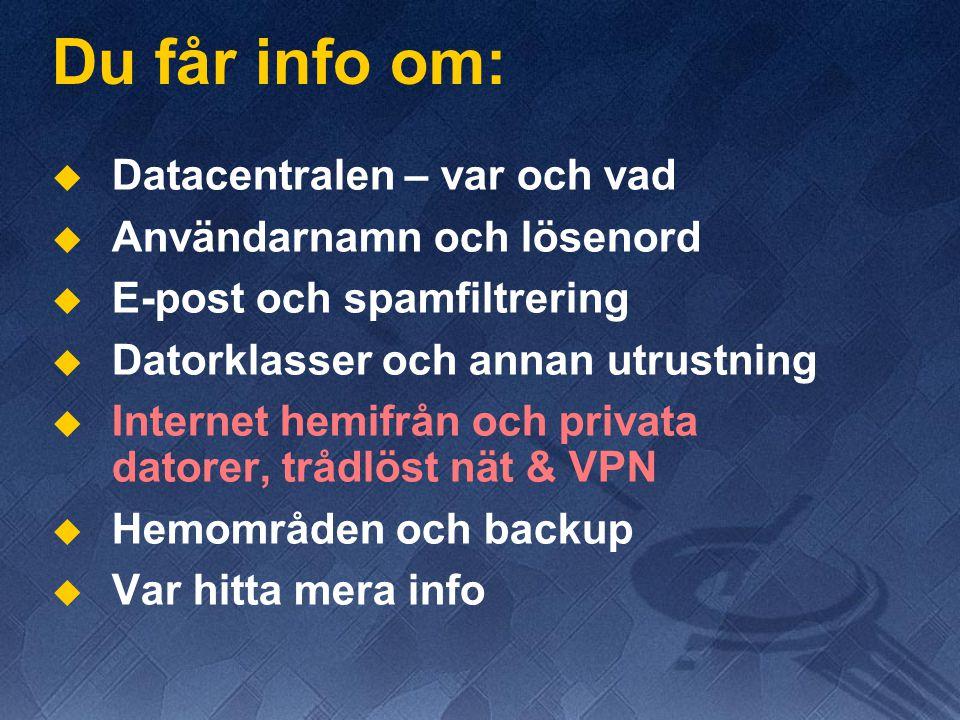 Du får info om:   Datacentralen – var och vad   Användarnamn och lösenord   E-post och spamfiltrering   Datorklasser och annan utrustning   Internet hemifrån och privata datorer, trådlöst nät & VPN   Hemområden och backup   Var hitta mera info