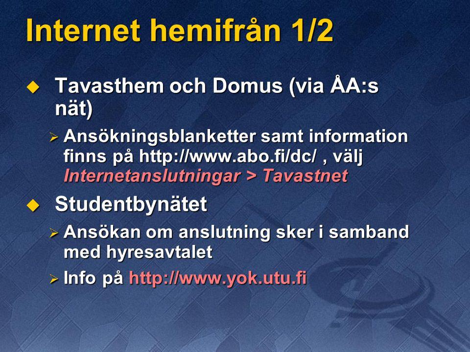 Internet hemifrån 1/2  Tavasthem och Domus (via ÅA:s nät)  Ansökningsblanketter samt information finns på http://www.abo.fi/dc/, välj Internetanslutningar > Tavastnet  Studentbynätet  Ansökan om anslutning sker i samband med hyresavtalet  Info på http://www.yok.utu.fi