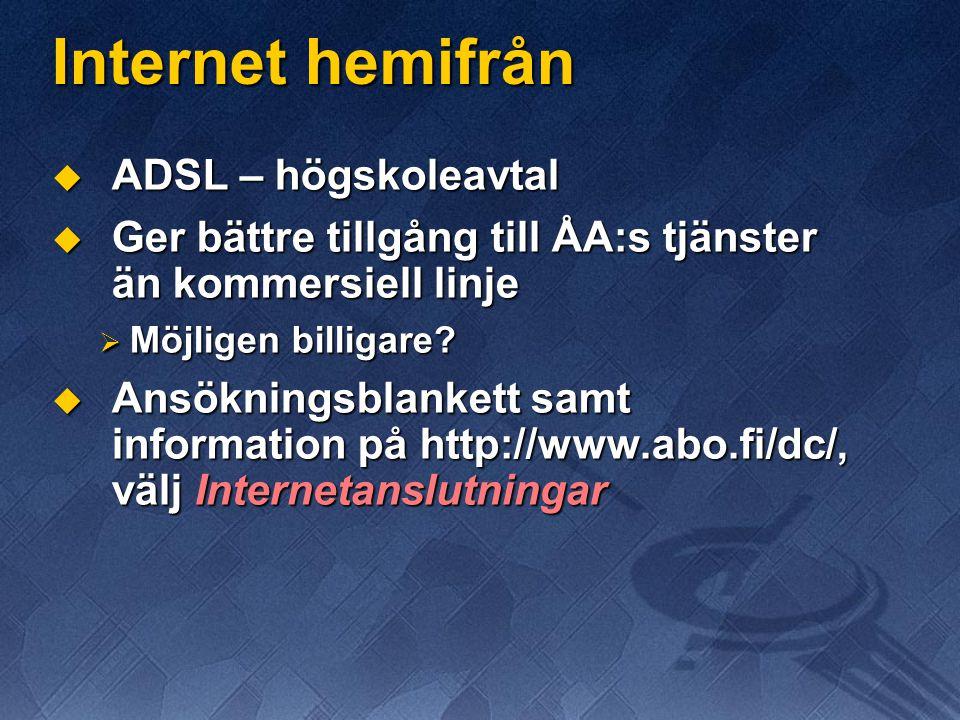 Internet hemifrån  ADSL – högskoleavtal  Ger bättre tillgång till ÅA:s tjänster än kommersiell linje  Möjligen billigare?  Ansökningsblankett samt