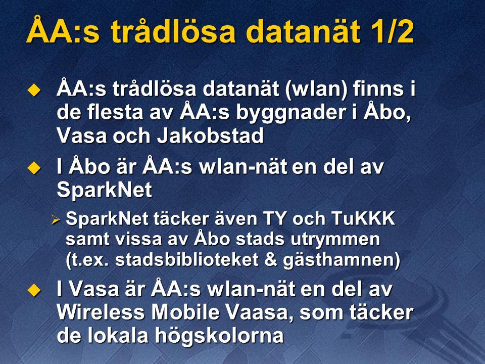 ÅA:s trådlösa datanät 1/2  ÅA:s trådlösa datanät (wlan) finns i de flesta av ÅA:s byggnader i Åbo, Vasa och Jakobstad  I Åbo är ÅA:s wlan-nät en del av SparkNet  SparkNet täcker även TY och TuKKK samt vissa av Åbo stads utrymmen (t.ex.