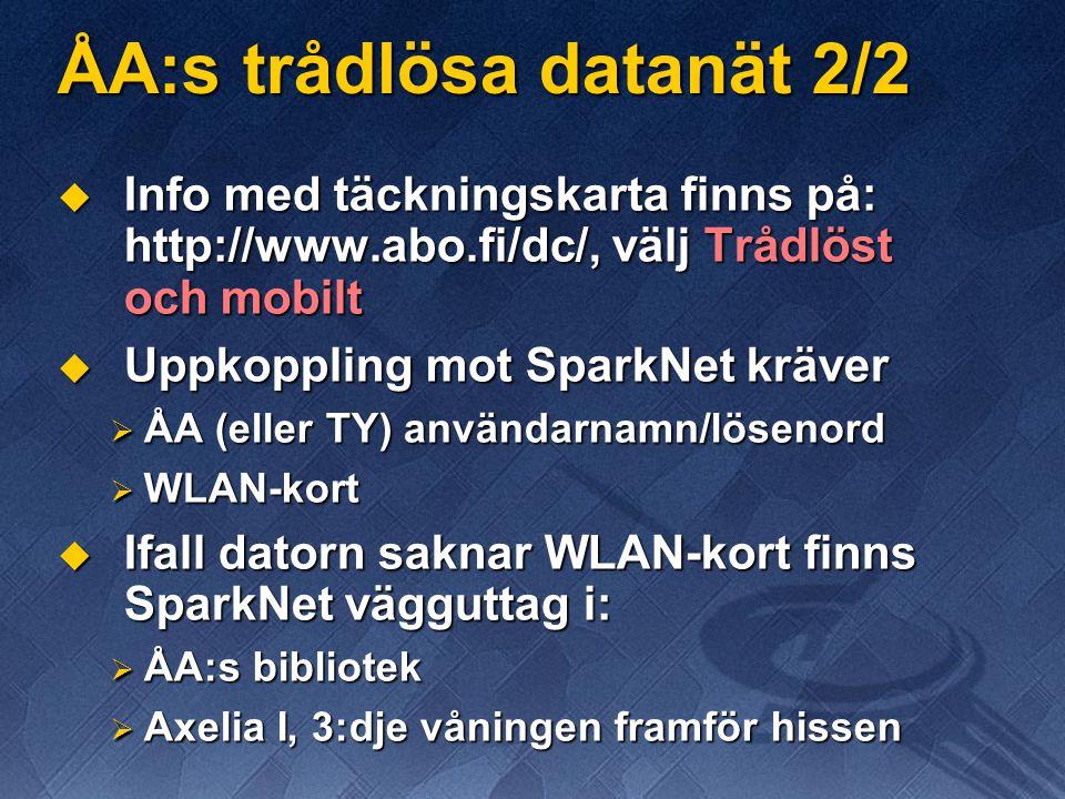 ÅA:s trådlösa datanät 2/2  Info med täckningskarta finns på: http://www.abo.fi/dc/, välj Trådlöst och mobilt  Uppkoppling mot SparkNet kräver  ÅA (eller TY) användarnamn/lösenord  WLAN-kort  Ifall datorn saknar WLAN-kort finns SparkNet vägguttag i:  ÅA:s bibliotek  Axelia I, 3:dje våningen framför hissen